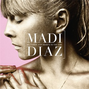 "Madi Diaz's ""We Threw Our Hearts In The Fire"" out now."